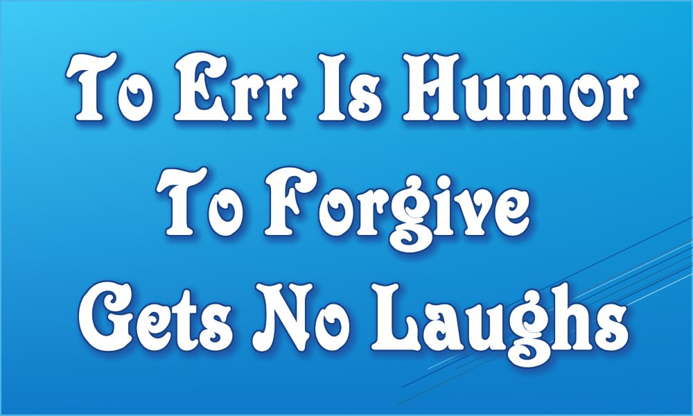 To Err Is Humor To Forgive Gets No Laughs